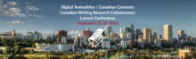 Digital Textualities / Canadian Contexts: Canadian Writing Research Collaboratory Launch Conference | Sept. 20-22, 2016